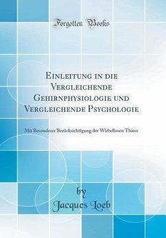 Einleitung in die Vergleichende Gehirnphysiologie und Vergleichende Psychologie