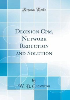 Decision Cpm, Network Reduction and Solution (Classic Reprint) - Crowston, W. B.