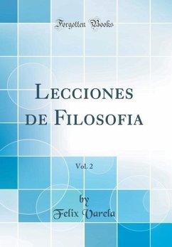 Lecciones de Filosofia, Vol. 2 (Classic Reprint)