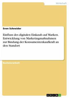 Einfluss des digitalen Einkaufs auf Marken. Entwicklung von Marketingmaßnahmen zur Bindung der Konsumentenkaufkraft an den Standort