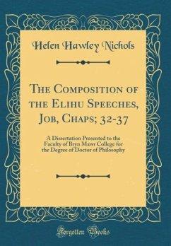 The Composition of the Elihu Speeches, Job, Chaps; 32-37 - Nichols, Helen Hawley