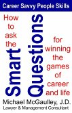 How to Ask the Smart Questions for Winning the Games of Career and Life (Career Savvy People Skills, #1) (eBook, ePUB)