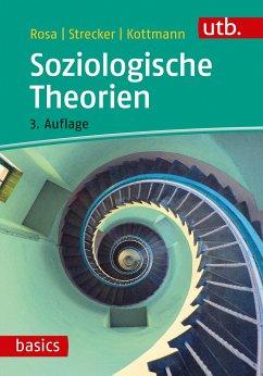 Soziologische Theorien - Rosa, Hartmut; Strecker, David; Kottmann, Andrea