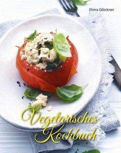 Vegetarisches Kochbuch - Glöckner, Elvira