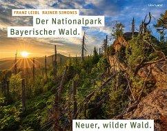 Der Nationalpark Bayerischer Wald - Leibl, Franz; Simonis, Rainer