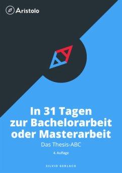 In 31 Tagen zur Bachelorarbeit oder Masterarbeit - Gerlach, Silvio