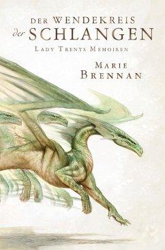 Der Wendekreis der Schlangen / Lady Trents Memoiren Bd.2 (eBook, ePUB) - Brennan, Marie
