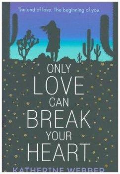 Only Love Can Break Your Heart - Webber, Katherine