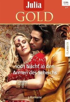 1001 Nacht in den Armen des Scheichs / Julia Gold Bd.79 (eBook, ePUB) - Kendrick, Sharon; Fielding, Liz; Radley, Tessa