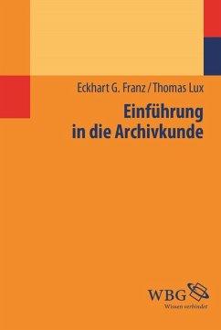 Einführung in die Archivkunde (eBook, PDF) - Lux, Thomas; Franz, Eckhart G.