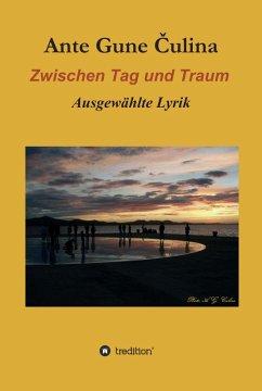 Zwischen Tag und Traum (eBook, ePUB) - Culina, Ante Gune
