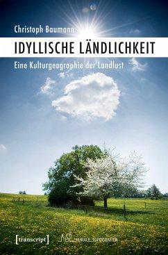Idyllische Ländlichkeit (eBook, PDF) - Baumann, Christoph