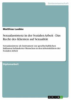 Sexualassistenz in der Sozialen Arbeit - Das Recht des Klienten auf Sexualität (eBook, ePUB)