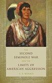 Second Seminole War and the Limits of American Aggression (eBook, ePUB)