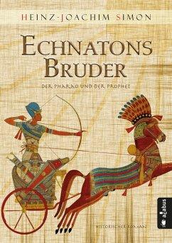 Echnatons Bruder. Der Pharao und der Prophet (eBook, ePUB) - Simon, Heinz-Joachim
