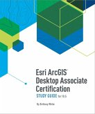 Esri ArcGIS Desktop Associate Certification Study Guide (eBook, ePUB)