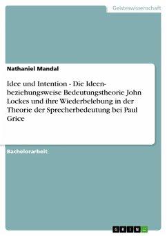 Idee und Intention - Die Ideen- beziehungsweise Bedeutungstheorie John Lockes und ihre Wiederbelebung in der Theorie der Sprecherbedeutung bei Paul Grice (eBook, ePUB)