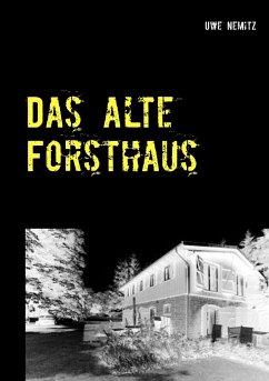 Das alte Forsthaus - Nemitz, Uwe