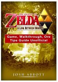 The Legend of Zelda a Link Between Worlds Game, Walkthrough, Ore, Tips Guide Unofficial