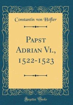 Papst Adrian Vi., 1522-1523 (Classic Reprint)