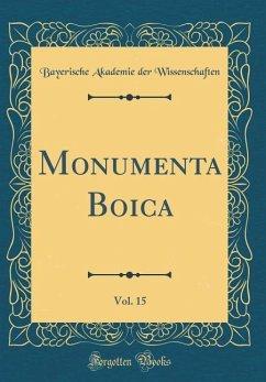 Monumenta Boica, Vol. 15 (Classic Reprint) - Wissenschaften, Bayerische Akademie Der
