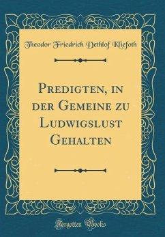 Predigten, in der Gemeine zu Ludwigslust Gehalten (Classic Reprint)