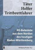 NS-Belastete aus dem Norden des heutigen Baden-Württemberg / Täter - Helfer - Trittbrettfahrer Bd.8