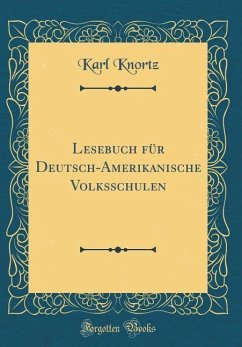 Lesebuch für Deutsch-Amerikanische Volksschulen (Classic Reprint)