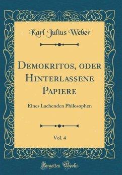Demokritos, oder Hinterlassene Papiere, Vol. 4 - Weber, Karl Julius