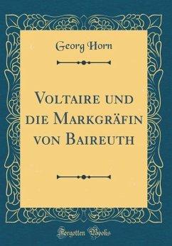 Voltaire und die Markgräfin von Baireuth (Classic Reprint)