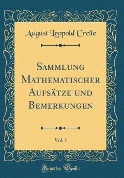 Sammlung Mathematischer Aufsätze und Bemerkungen, Vol. 1 (Classic Reprint)