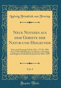 Neue Notizen aus dem Gebiete der Natur-und Heilkunde, Vol. 9