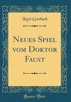 Neues Spiel vom Doktor Faust (Classic Reprint)