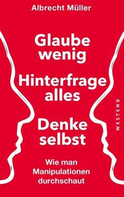 Glaube wenig, hinterfrage alles, denke selbst - Müller, Albrecht
