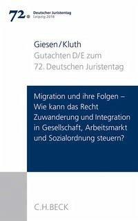 Verhandlungen des 72. Deutschen Juristentages Leipzig 2018 Bd. I: Gutachten Teil D und E: Migration und ihre Folgen - Wie kann das Recht Zuwanderung und Integration in Gesellschaft, Arbeitsmarkt und Sozialordnung steuern?