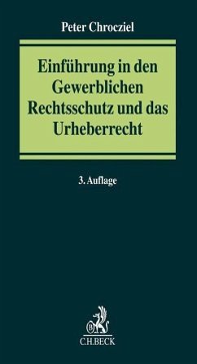Einführung in den Gewerblichen Rechtsschutz und das Urheberrecht - Chrocziel, Peter