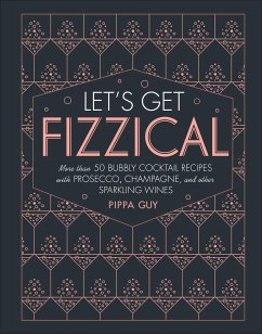 Let´s Get Fizzical: More Than 50 Bubbly Cocktai...