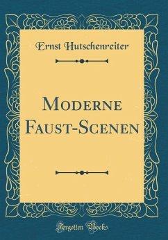 Moderne Faust-Scenen (Classic Reprint)