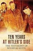Ten Years at Hitler's Side: The Testimony of Wilhelm Keitel