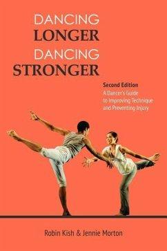 Dancing Longer, Dancing Stronger: A Dancer´s Gu...
