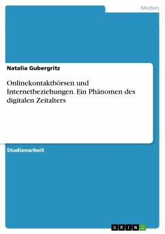 Onlinekontaktbörsen und Internetbeziehungen. Ein Phänomen des digitalen Zeitalters