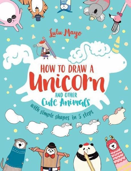 How To Draw A Unicorn And Other Cute Animals With Simple Shapes In 5