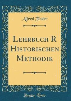 Lehrbuch R Historischen Methodik (Classic Reprint)