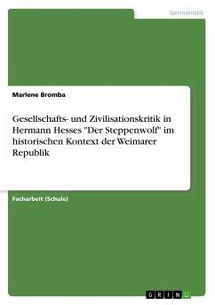 """Gesellschafts- und Zivilisationskritik in Hermann Hesses """"Der Steppenwolf"""" im historischen Kontext der Weimarer Republik"""