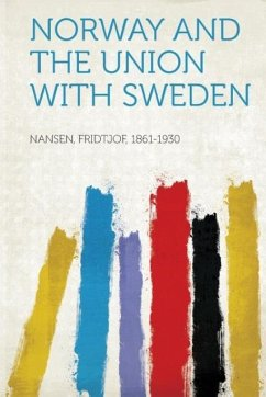 Norway and the Union With Sweden - Nansen, Fridtjof