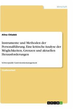 Instrumente und Methoden der Personalführung. Eine kritische Analyse der Möglichkeiten, Grenzen und aktuellen Herausforderungen