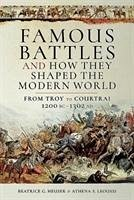 Famous Battles and How They Shaped the Modern World: From Troy to Courtrai, 1200 BC - 1302 AD - Heuser, Beatrice G.; Leoussi, Athena S.