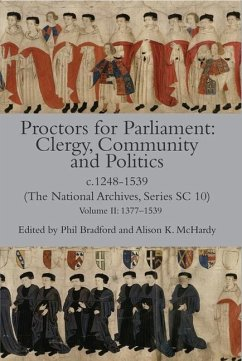 Proctors for Parliament: Clergy, Community and Politics, C.1248-1539. (the National Archives, Series SC 10): Volume II: 1377-1539