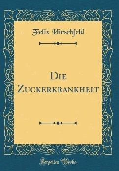 Die Zuckerkrankheit (Classic Reprint)