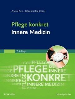 Pflege konkret Innere Medizin - Kurz, Andrea; Rey, Johannes